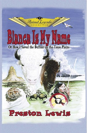 Blanca is My Name: Or How I Saved the Buffalo on the Texas Plains