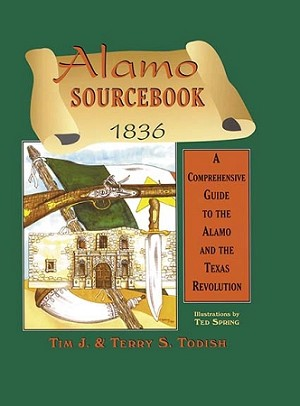 Alamo Sourcebook 1836: A Comprehensive Guide to the Alamo and the Texas Revolution