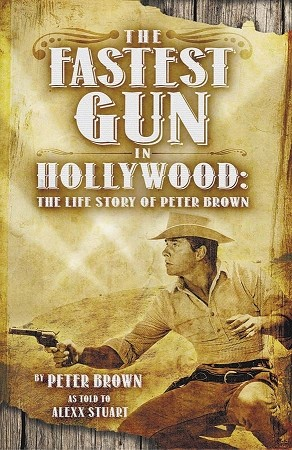 The Fastest Gun in Hollywood: The Life Story of Peter Brown
