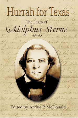 Hurrah for Texas: The Diary of Adolphus Sterne: 1838-1851