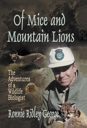 Of Mice and Mountain Lions: The Adventures of a Wildlife Biologist