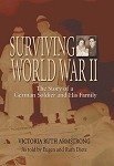 Surviving World War II: The Story of a German Soldier and His Family