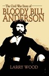 The Civil War Story of Bloody Bill Anderson