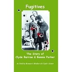 Fugitives: The Story of Clyde Barrow & Bonnie Parker